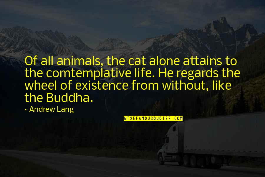 Comtemplative Quotes By Andrew Lang: Of all animals, the cat alone attains to