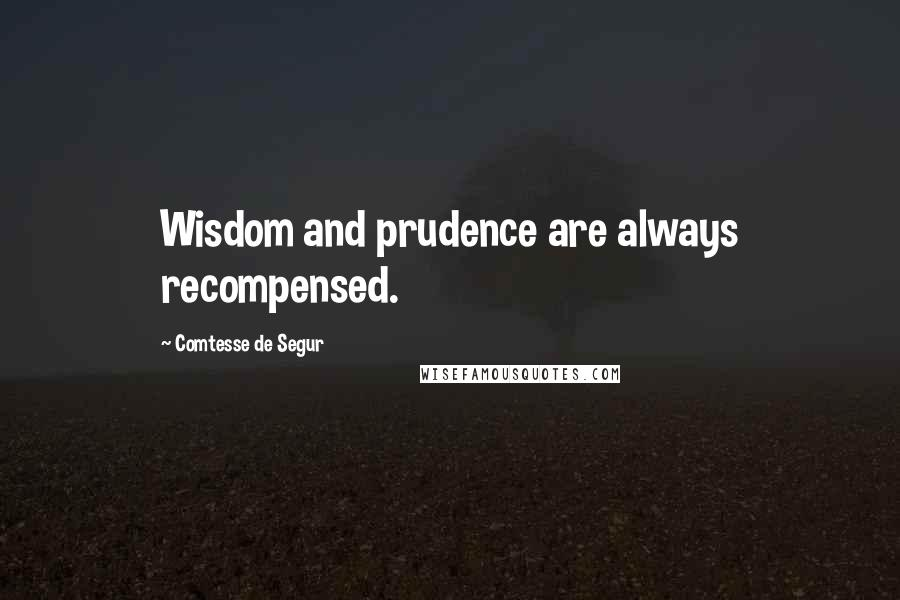 Comtesse De Segur quotes: Wisdom and prudence are always recompensed.