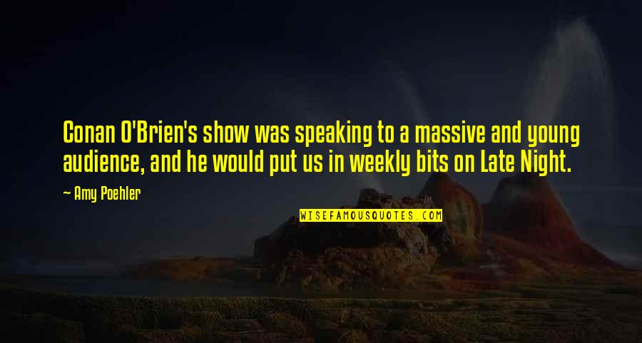 Conan O'brien Quotes By Amy Poehler: Conan O'Brien's show was speaking to a massive