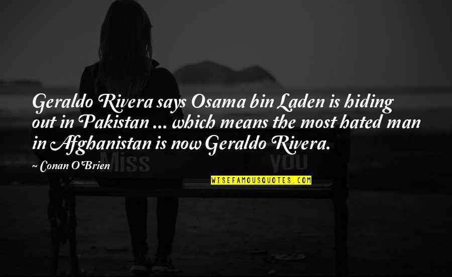 Conan O'brien Quotes By Conan O'Brien: Geraldo Rivera says Osama bin Laden is hiding