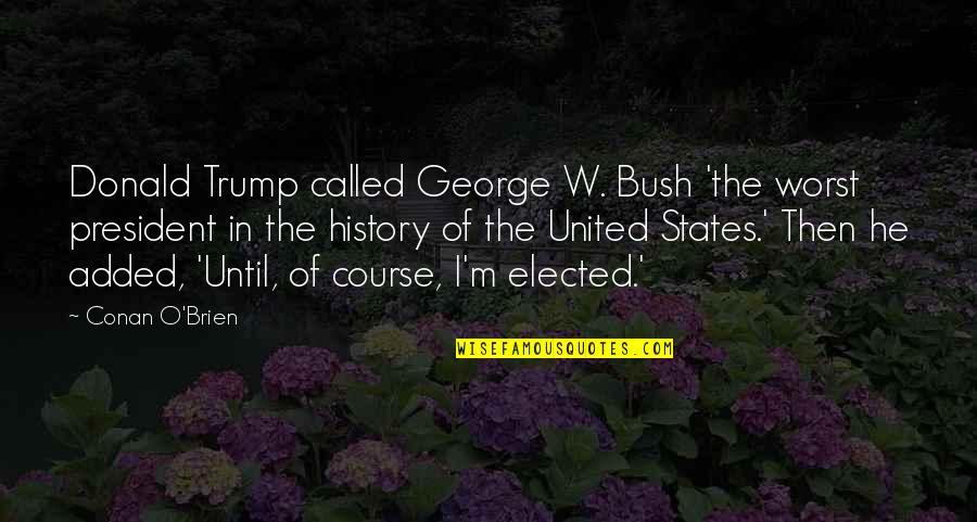 Conan O'brien Quotes By Conan O'Brien: Donald Trump called George W. Bush 'the worst