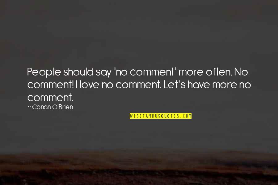 Conan O'brien Quotes By Conan O'Brien: People should say 'no comment' more often. No