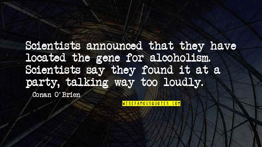 Conan O'brien Quotes By Conan O'Brien: Scientists announced that they have located the gene