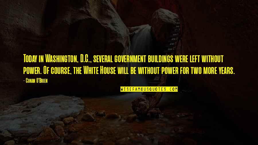 Conan O'brien Quotes By Conan O'Brien: Today in Washington, D.C., several government buildings were