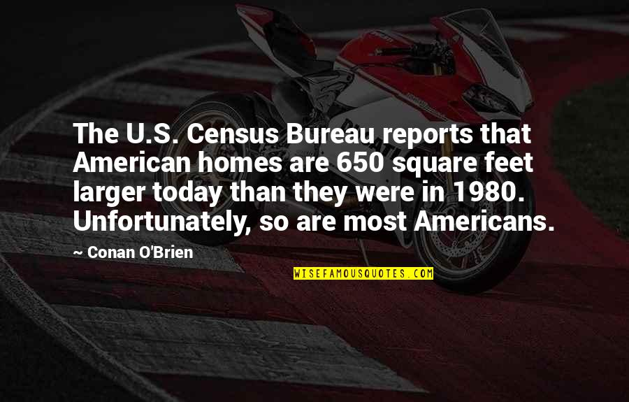 Conan O'brien Quotes By Conan O'Brien: The U.S. Census Bureau reports that American homes