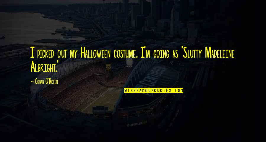 Conan O'brien Quotes By Conan O'Brien: I picked out my Halloween costume. I'm going