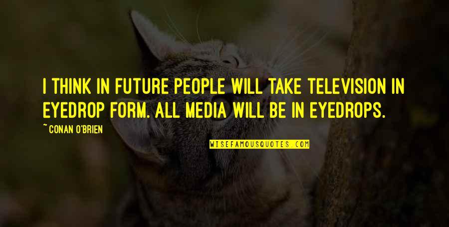 Conan O'brien Quotes By Conan O'Brien: I think in future people will take television