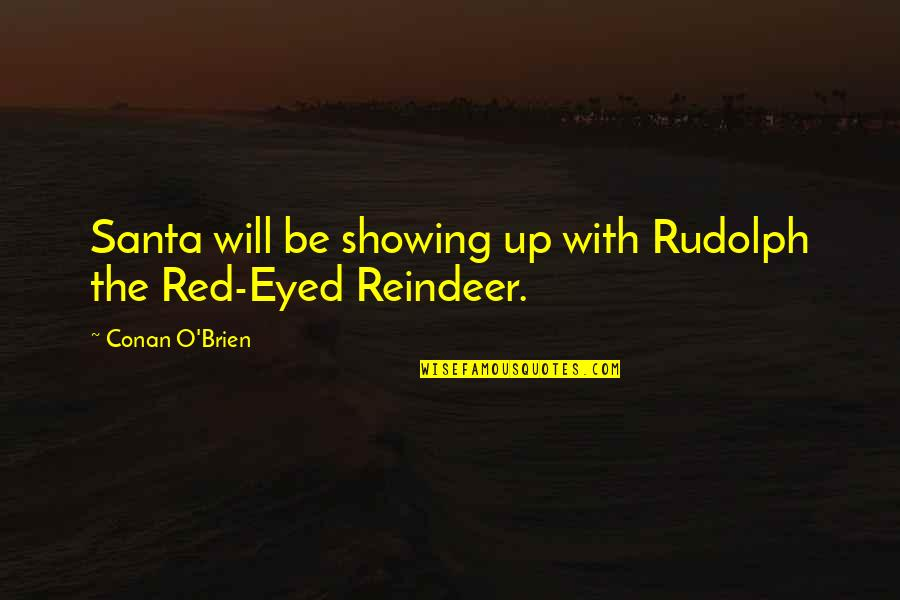 Conan O'brien Quotes By Conan O'Brien: Santa will be showing up with Rudolph the