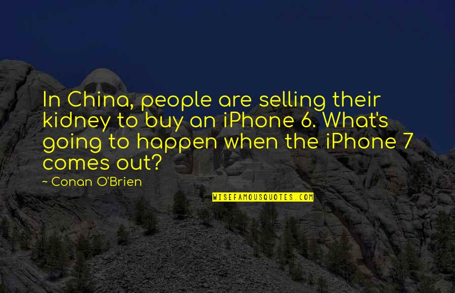 Conan O'brien Quotes By Conan O'Brien: In China, people are selling their kidney to