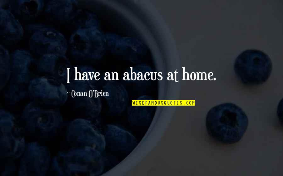Conan O'brien Quotes By Conan O'Brien: I have an abacus at home.