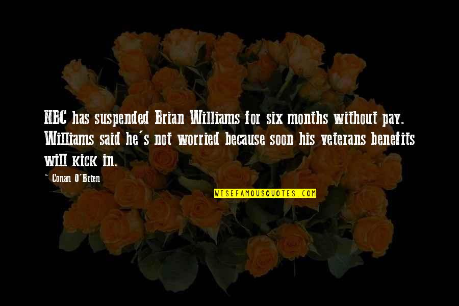Conan O'brien Quotes By Conan O'Brien: NBC has suspended Brian Williams for six months