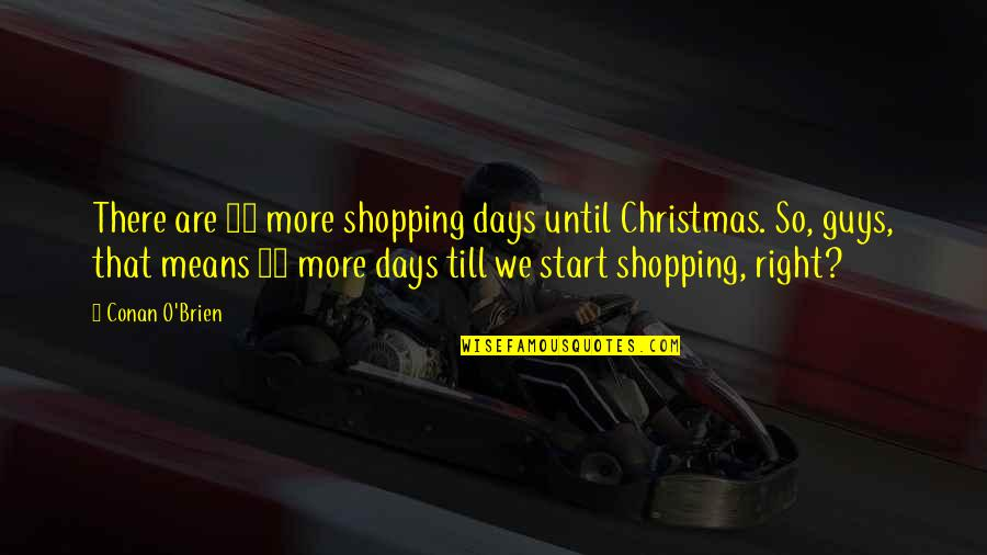 Conan O'brien Quotes By Conan O'Brien: There are 17 more shopping days until Christmas.