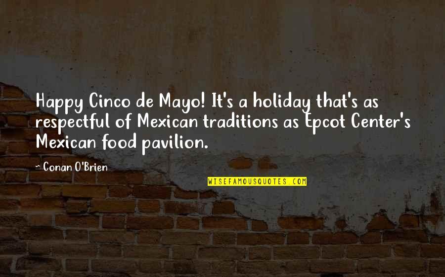 Conan O'brien Quotes By Conan O'Brien: Happy Cinco de Mayo! It's a holiday that's
