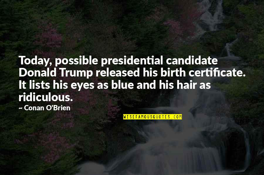 Conan O'brien Quotes By Conan O'Brien: Today, possible presidential candidate Donald Trump released his