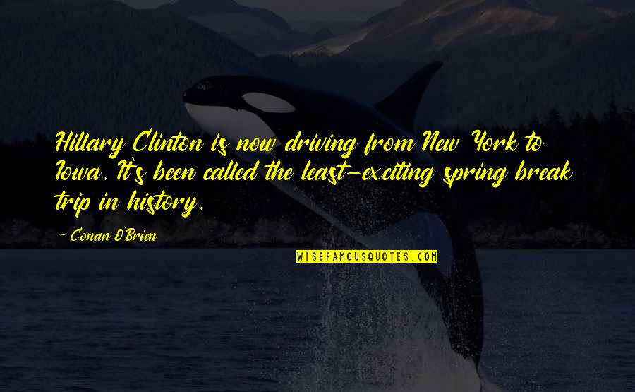 Conan O'brien Quotes By Conan O'Brien: Hillary Clinton is now driving from New York