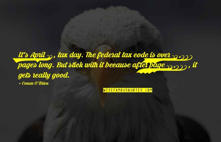 Conan O'brien Quotes By Conan O'Brien: It's April 15, tax day. The federal tax