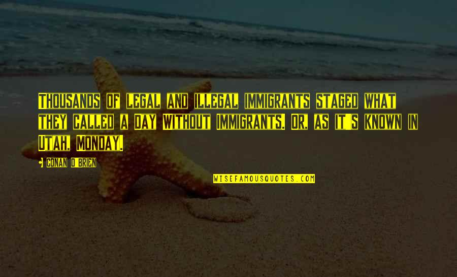 Conan O'brien Quotes By Conan O'Brien: Thousands of legal and illegal immigrants staged what