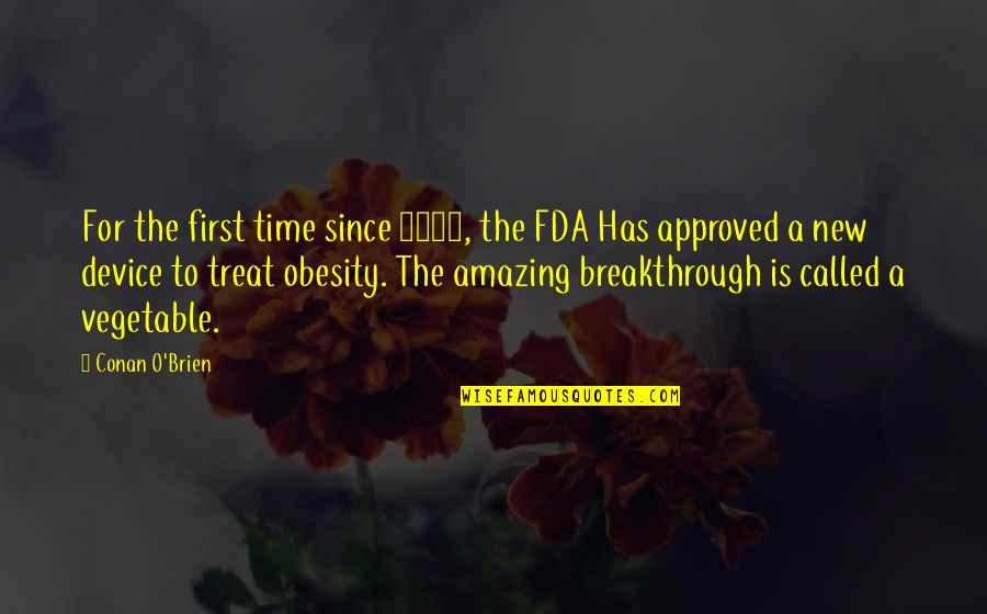 Conan O'brien Quotes By Conan O'Brien: For the first time since 2007, the FDA