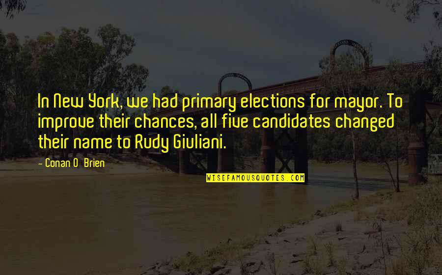 Conan O'brien Quotes By Conan O'Brien: In New York, we had primary elections for