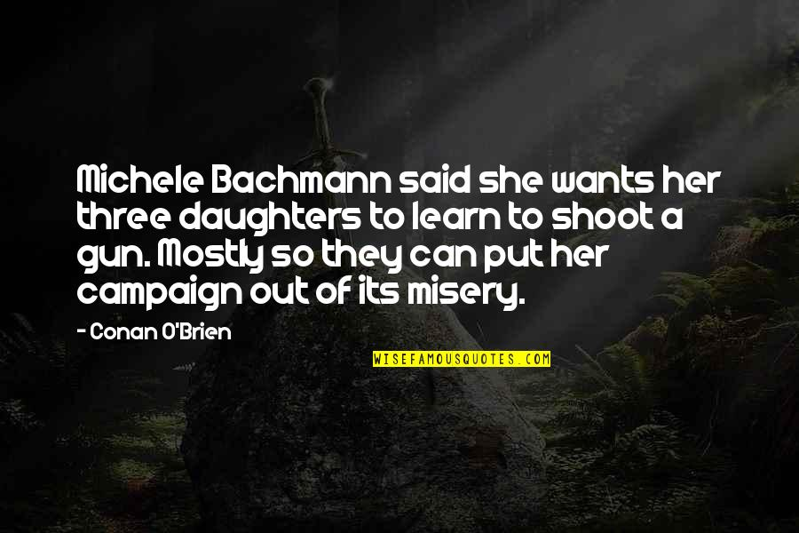 Conan O'brien Quotes By Conan O'Brien: Michele Bachmann said she wants her three daughters