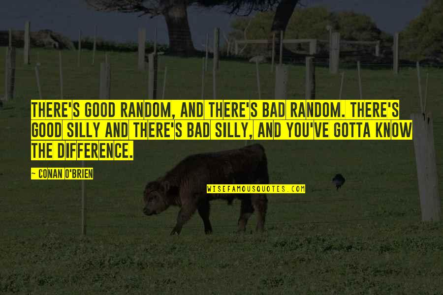 Conan O'brien Quotes By Conan O'Brien: There's good random, and there's bad random. There's