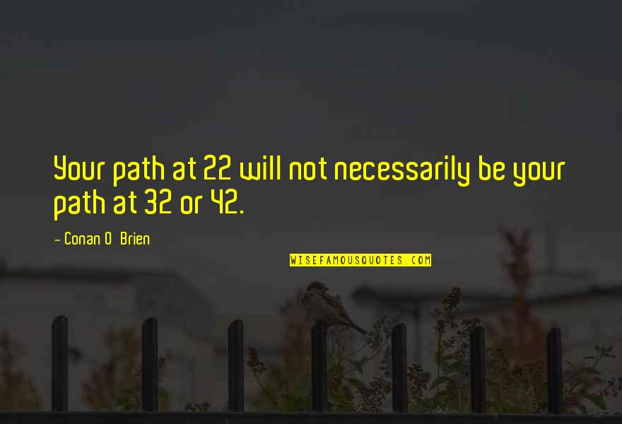 Conan O'brien Quotes By Conan O'Brien: Your path at 22 will not necessarily be