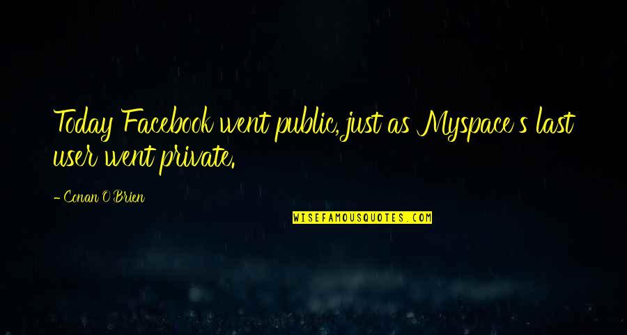 Conan O'brien Quotes By Conan O'Brien: Today Facebook went public, just as Myspace's last
