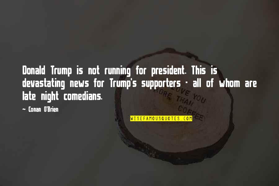 Conan O'brien Quotes By Conan O'Brien: Donald Trump is not running for president. This