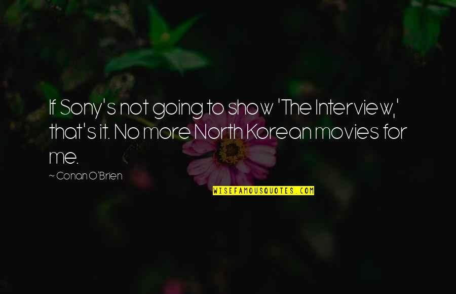 Conan O'brien Quotes By Conan O'Brien: If Sony's not going to show 'The Interview,'