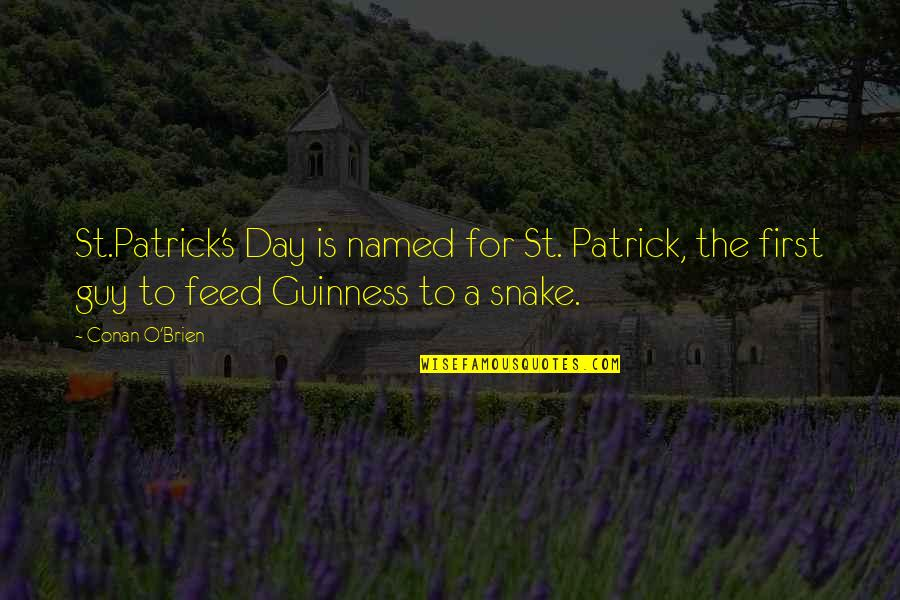 Conan O'brien Quotes By Conan O'Brien: St.Patrick's Day is named for St. Patrick, the