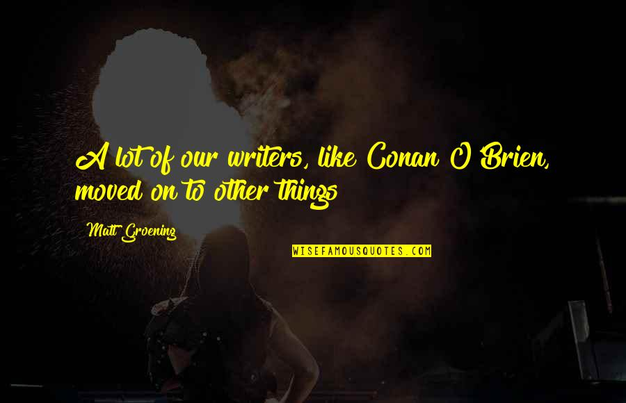 Conan O'brien Quotes By Matt Groening: A lot of our writers, like Conan O'Brien,