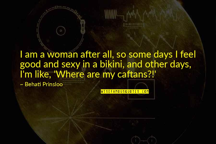 Concatenated Quotes By Behati Prinsloo: I am a woman after all, so some