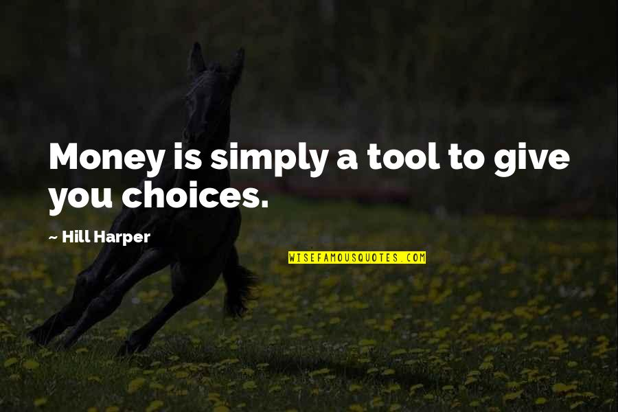 Concatenated Quotes By Hill Harper: Money is simply a tool to give you