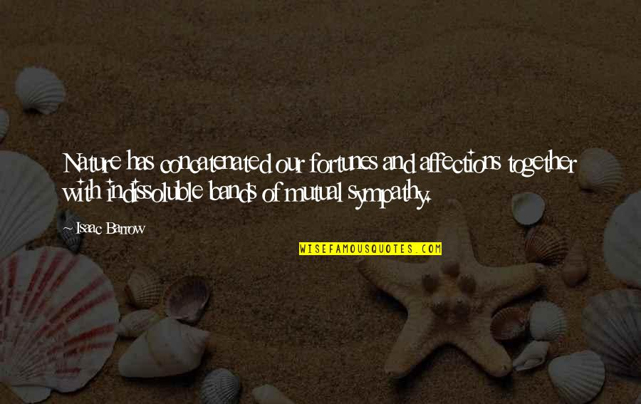 Concatenated Quotes By Isaac Barrow: Nature has concatenated our fortunes and affections together