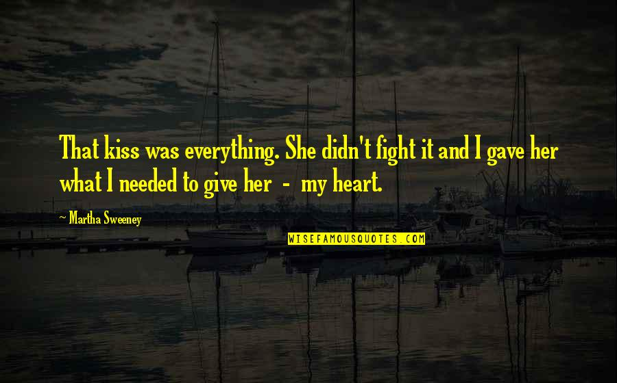 Concatenated Quotes By Martha Sweeney: That kiss was everything. She didn't fight it