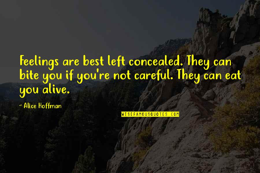 Concealed Feelings Quotes By Alice Hoffman: Feelings are best left concealed. They can bite