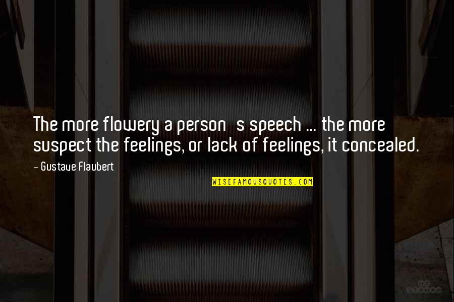 Concealed Feelings Quotes By Gustave Flaubert: The more flowery a person's speech ... the