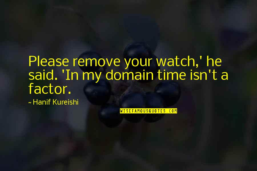 Concealed Handgun Quotes By Hanif Kureishi: Please remove your watch,' he said. 'In my