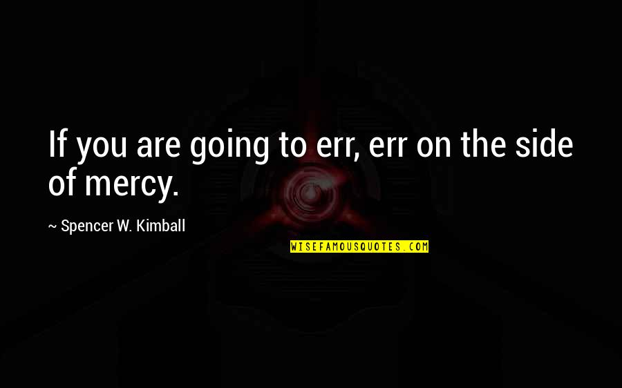 Concealed Handgun Quotes By Spencer W. Kimball: If you are going to err, err on