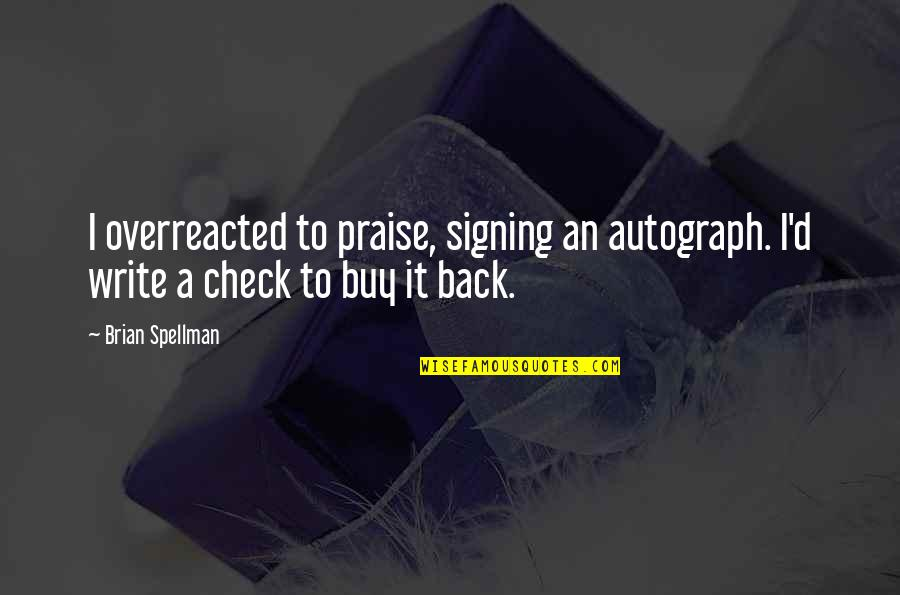 Conceit And Arrogance Quotes By Brian Spellman: I overreacted to praise, signing an autograph. I'd