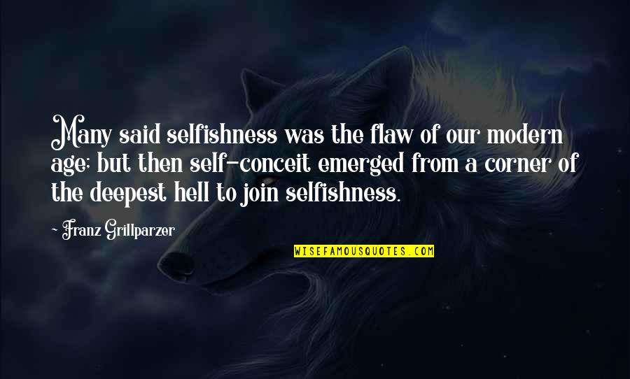 Conceit And Arrogance Quotes By Franz Grillparzer: Many said selfishness was the flaw of our