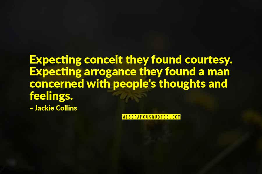 Conceit And Arrogance Quotes By Jackie Collins: Expecting conceit they found courtesy. Expecting arrogance they