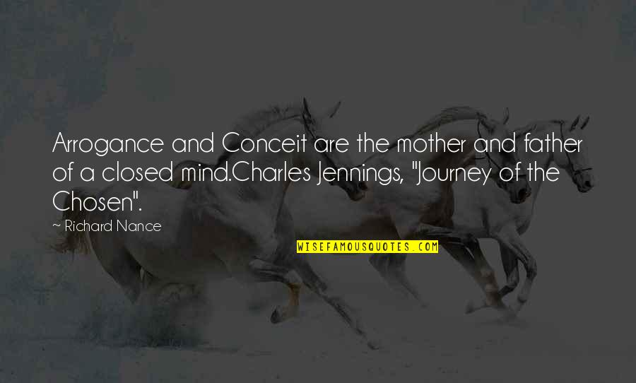 Conceit And Arrogance Quotes By Richard Nance: Arrogance and Conceit are the mother and father