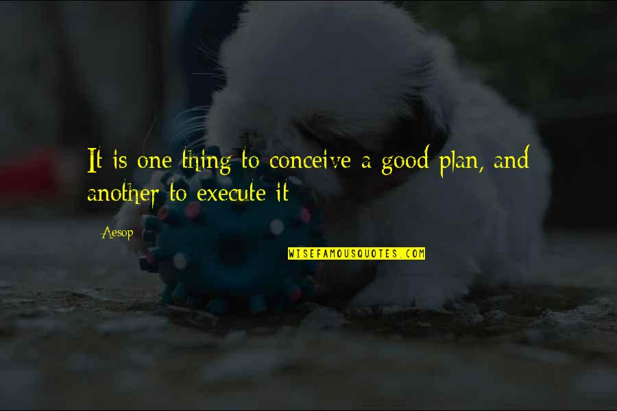 Conceive Quotes By Aesop: It is one thing to conceive a good