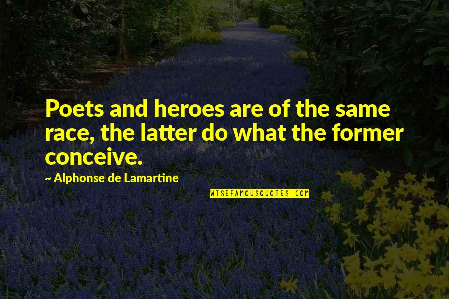 Conceive Quotes By Alphonse De Lamartine: Poets and heroes are of the same race,