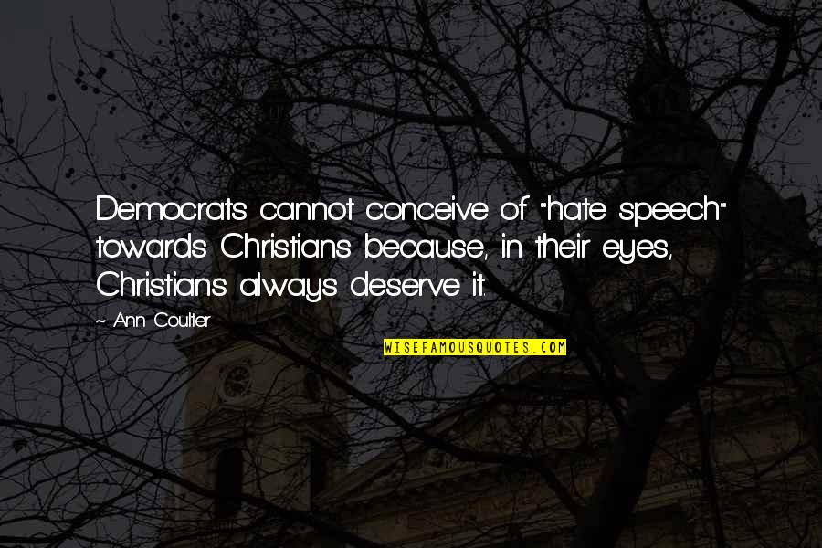 "Conceive Quotes By Ann Coulter: Democrats cannot conceive of ""hate speech"" towards Christians"
