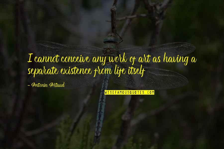 Conceive Quotes By Antonin Artaud: I cannot conceive any work of art as