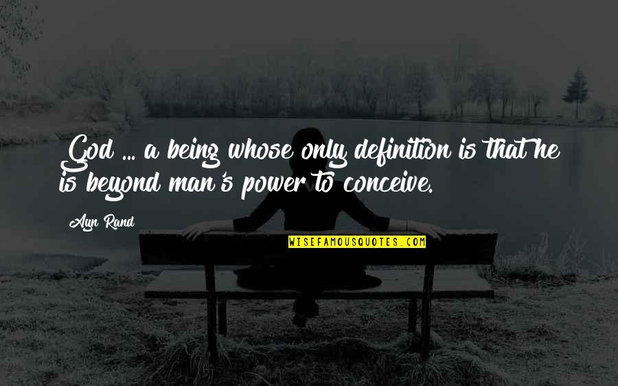Conceive Quotes By Ayn Rand: God ... a being whose only definition is