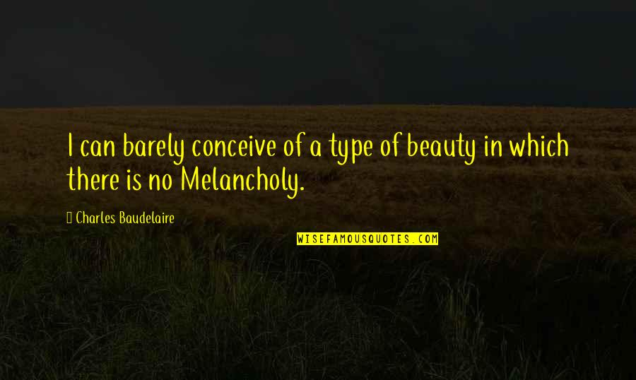 Conceive Quotes By Charles Baudelaire: I can barely conceive of a type of