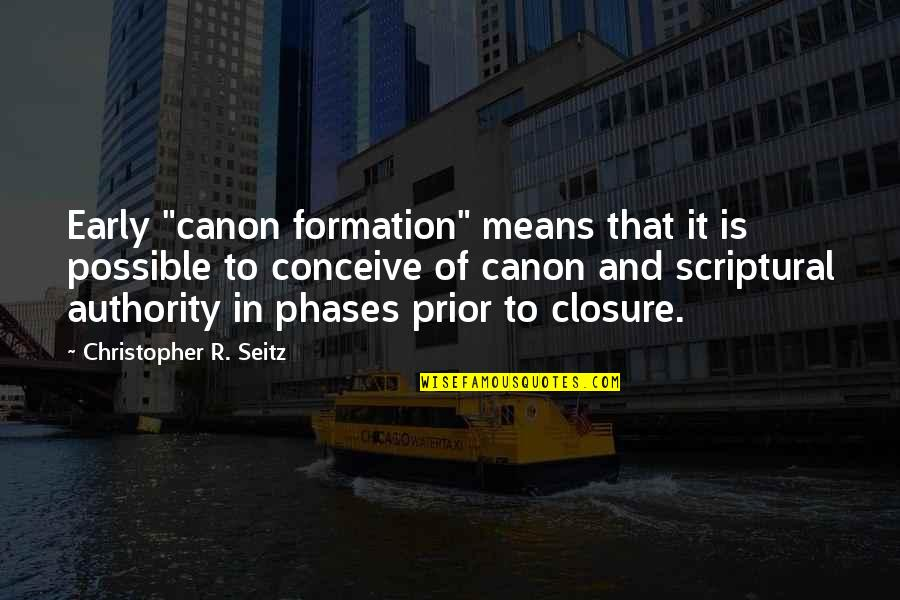"Conceive Quotes By Christopher R. Seitz: Early ""canon formation"" means that it is possible"